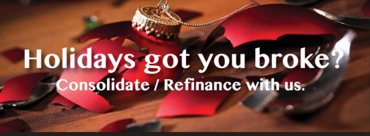 Holidays got you broke?  Refinance with us!