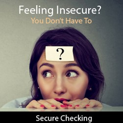 Feeling Insecure? You Don't Have To - Secure Checking