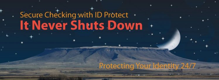 Secure Checking with ID Protect - It Never Shuts Down - Protecting Your Identity 24/7
