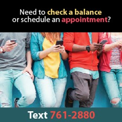 Need to check a balance or schedule an appointment? Text 761-2880